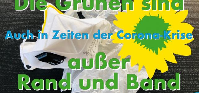 Die Grünen – auch in Zeiten von Corona – außer Rand und Band!