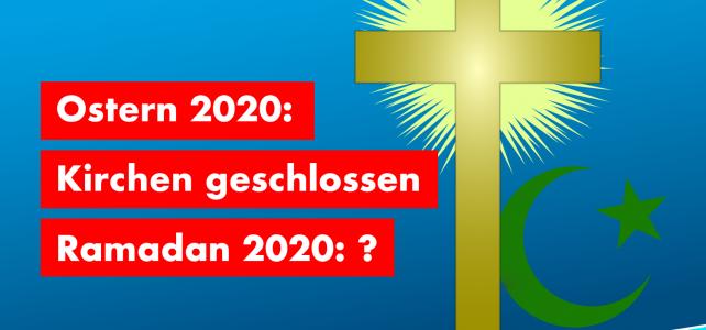 Ostern und Ramadan im Coronajahr 2020 – wird mit gleichem Maß gemessen?