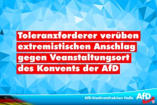 Toleranzforderer verüben extremistischen Anschlag gegen Veranstaltungsort des Konvents der AfD