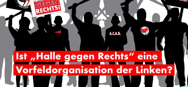 """Ist """"Halle gegen Rechts"""" eine Vorfeldorganisation der Linken?"""