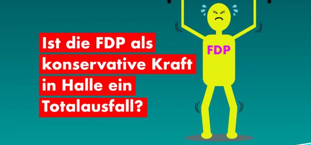 Ist die FDP als konservative Kraft in Halle ein Totalausfall?