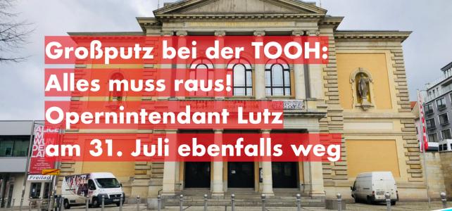 Großputz bei der TOOH: Alles muss raus! Opernintendant Lutz am 31. Juli ebenfalls weg