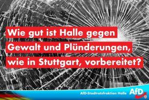 Wie gut ist Halle gegen Gewalt und Plünderungen, wie die in Stuttgart, vorbereitet?