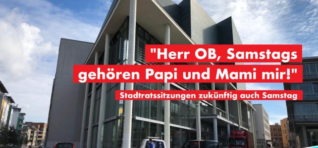 """Herr OB, Samstag gehören Mami und Papi mir!"""