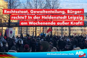 Rechtsstaat, Gewaltenteilung, Bürgerrechte? In der Heldenstadt Leipzig am Wochenende außer Kraft!