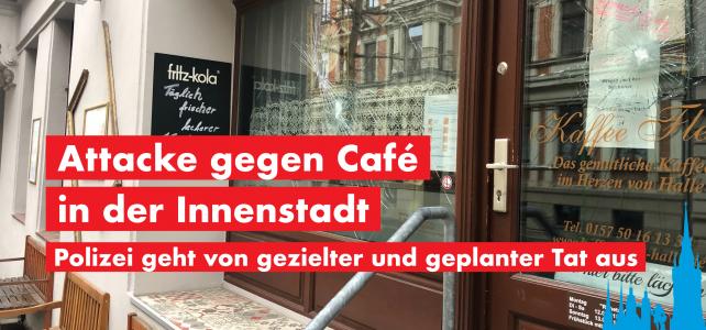 Attacke gegen Café in der Innenstadt von Halle
