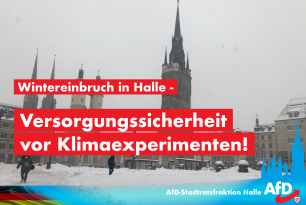 Wintereinbruch in Halle – Versorgungssicherheit vor Klimaexperimenten!