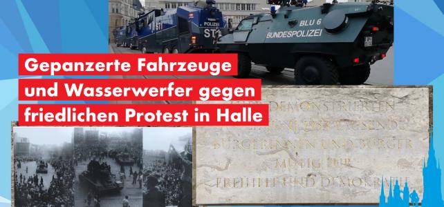 Gepanzerte Fahrzeuge und Wasserwerfer gegen friedlichen Protest in Halle