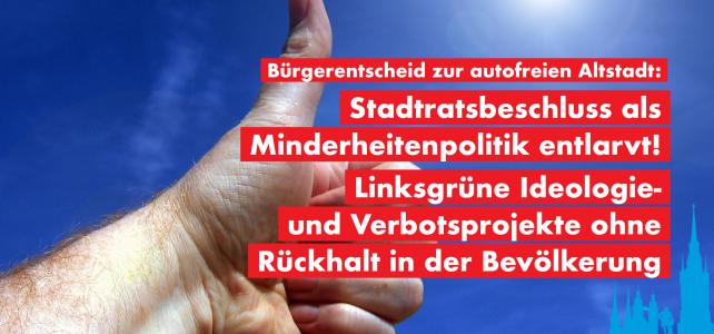 Bürgerentscheid zur autofreien Altstadt: Stadtratsbeschluss als Minderheitenpolitik entlarvt! Linksgrüne Ideologie- und Verbotsprojekte ohne Rückhalt in der Bevölkerung