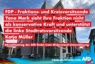 FDP Fraktions- und Kreisvorsitzende Yana Mark sieht ihre Fraktion nicht als konservative Kraft und unterstützt die linke Stadtratsvorsitzende Müller – Abwahlantrag der AfD findet trotz Widerstand Unterstützung