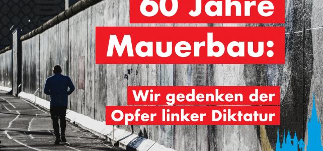 60 Jahre Mauerbau: Wir gedenken der Opfer linker Diktatur