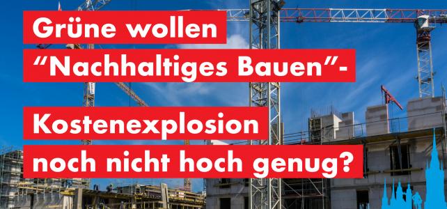 """Grüne wollen """"Nachhaltiges Bauen"""" – Kostenexplosion noch nicht hoch genug?"""